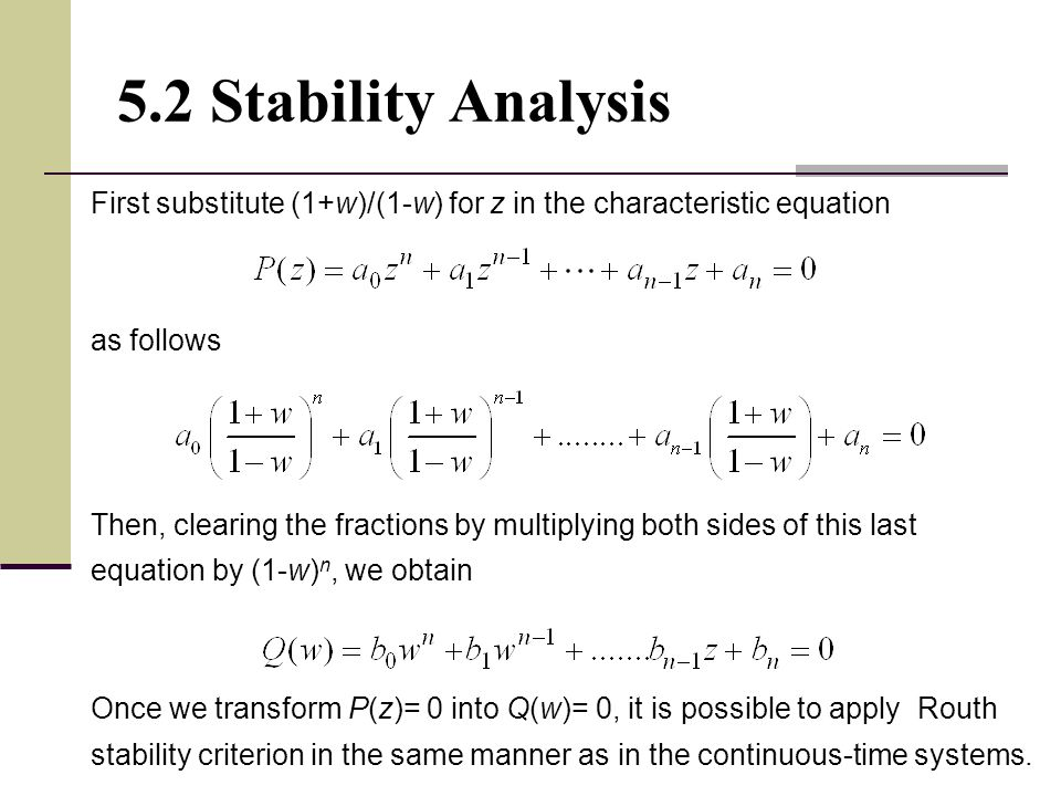 28 5.2 Stability Analysis First substitute (1+w)/(1-w) for z in the characteristic equation as follows Then, clearing the fractions by multiplying bot