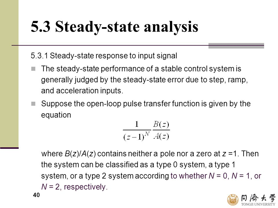 40 5.3 Steady-state analysis 5.3.1 Steady-state response to input signal The steady-state performance of a stable control system is generally judged b