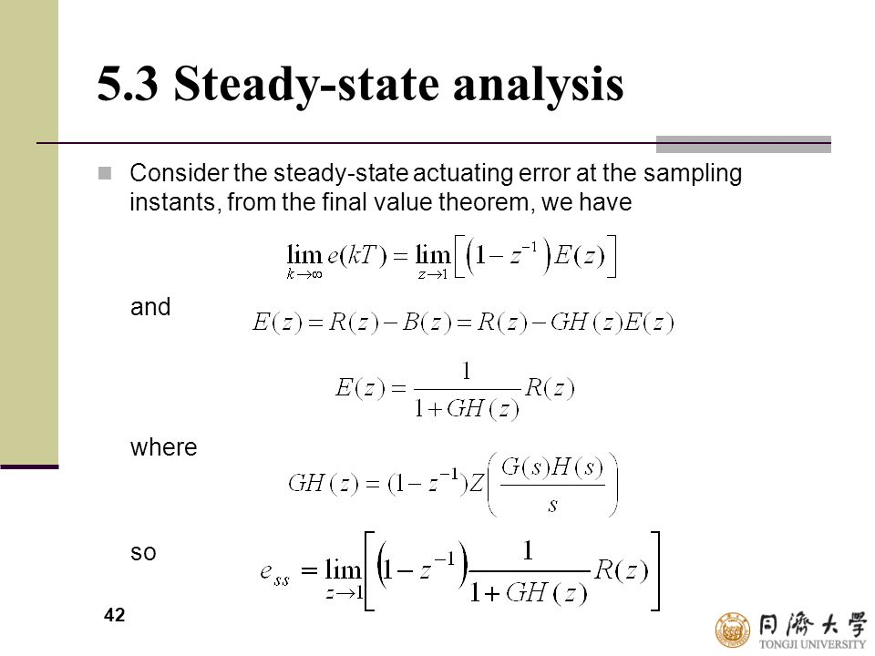 42 5.3 Steady-state analysis Consider the steady-state actuating error at the sampling instants, from the final value theorem, we have and where so