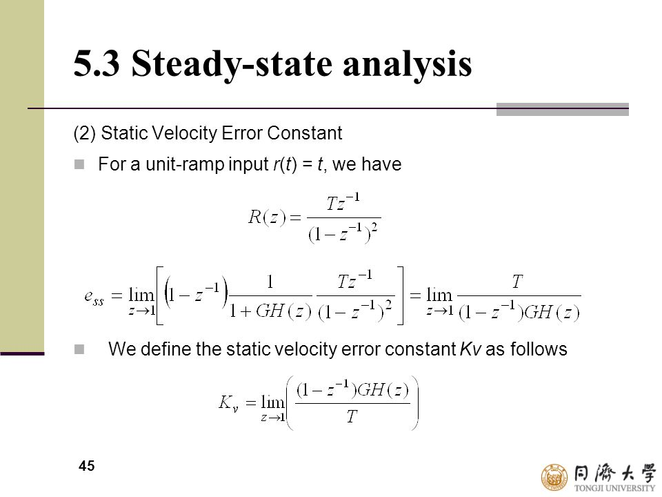 45 5.3 Steady-state analysis (2) Static Velocity Error Constant For a unit-ramp input r(t) = t, we have We define the static velocity error constant K