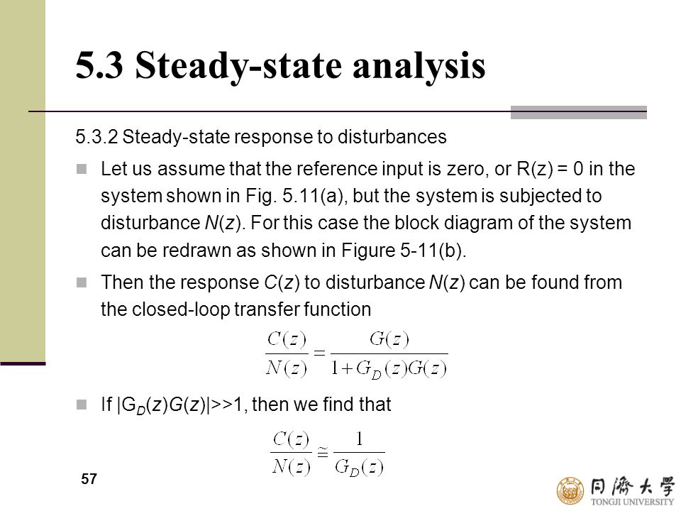 57 5.3 Steady-state analysis 5.3.2 Steady-state response to disturbances Let us assume that the reference input is zero, or R(z) = 0 in the system sho