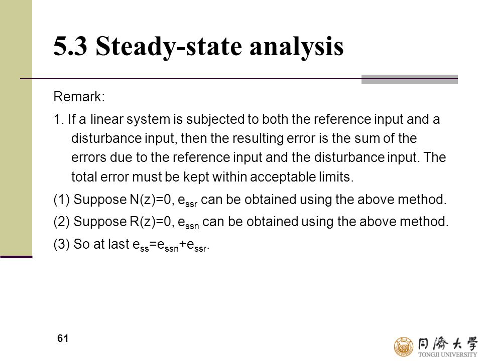 61 5.3 Steady-state analysis Remark: 1. If a linear system is subjected to both the reference input and a disturbance input, then the resulting error