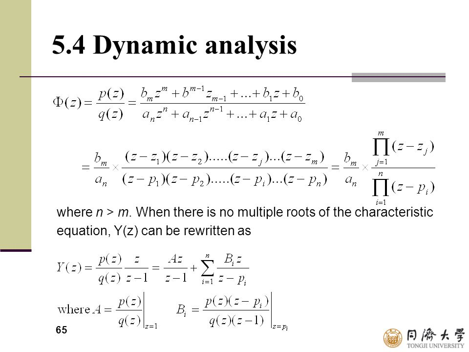 65 5.4 Dynamic analysis where n > m. When there is no multiple roots of the characteristic equation, Y(z) can be rewritten as