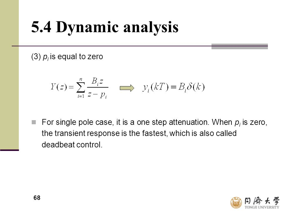 68 5.4 Dynamic analysis (3) p i is equal to zero For single pole case, it is a one step attenuation. When p i is zero, the transient response is the f