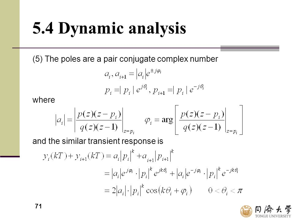 71 5.4 Dynamic analysis (5) The poles are a pair conjugate complex number where and the similar transient response is