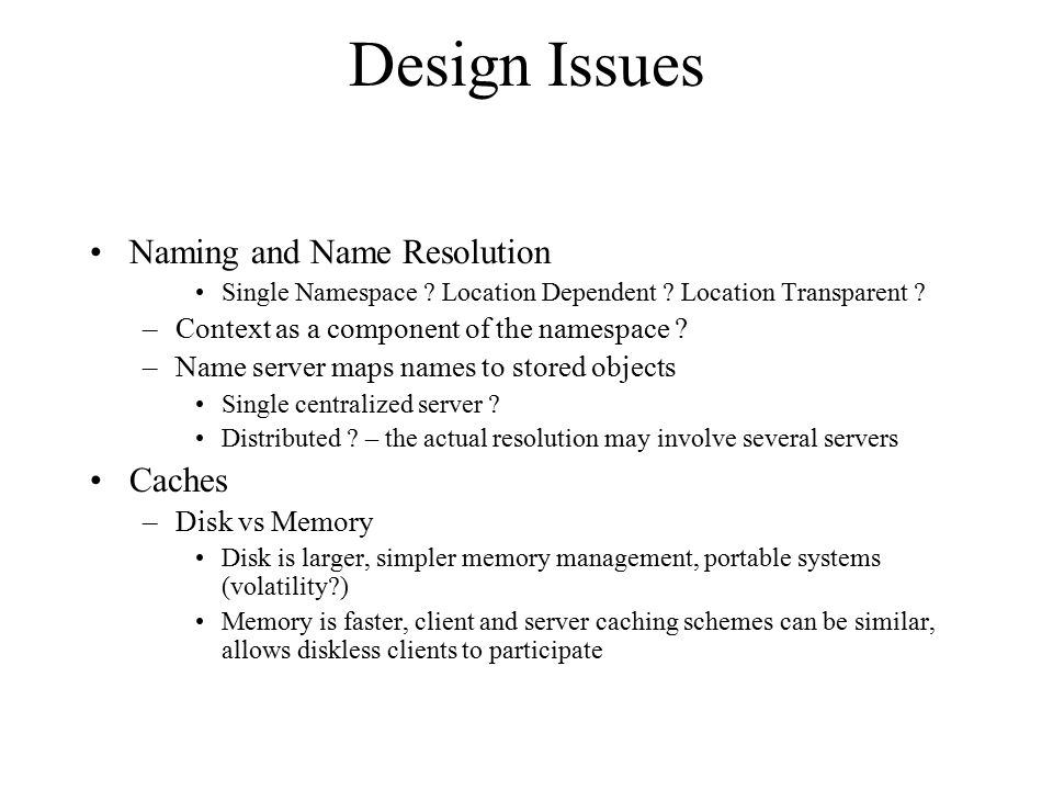 Cache Writing Policy – when should changes made by a client committed at the server .