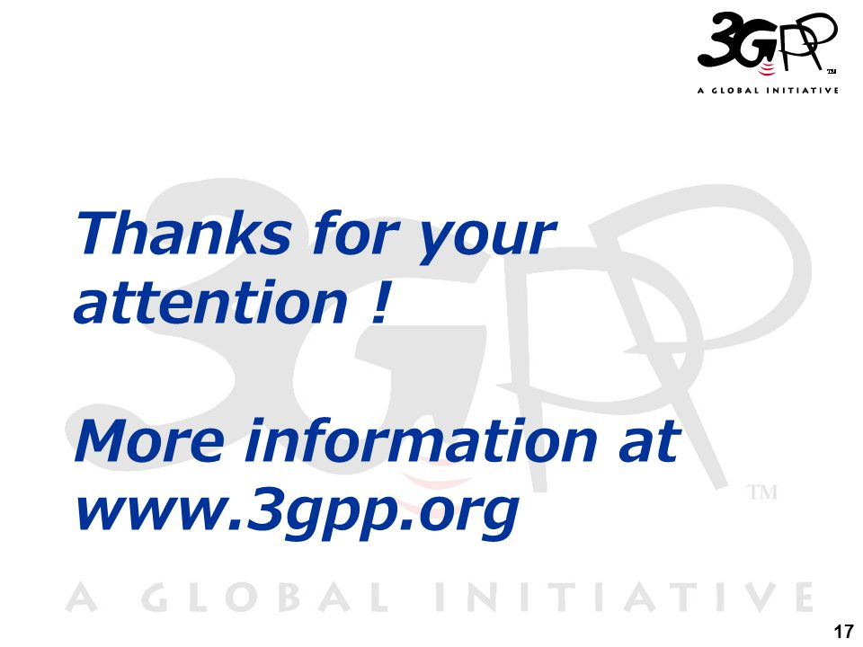 17 Thanks for your attention ! More information at www.3gpp.org