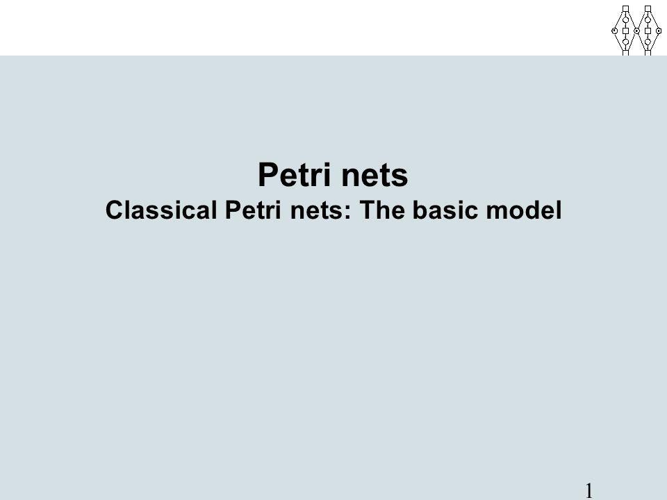 1 Petri nets Classical Petri nets: The basic model