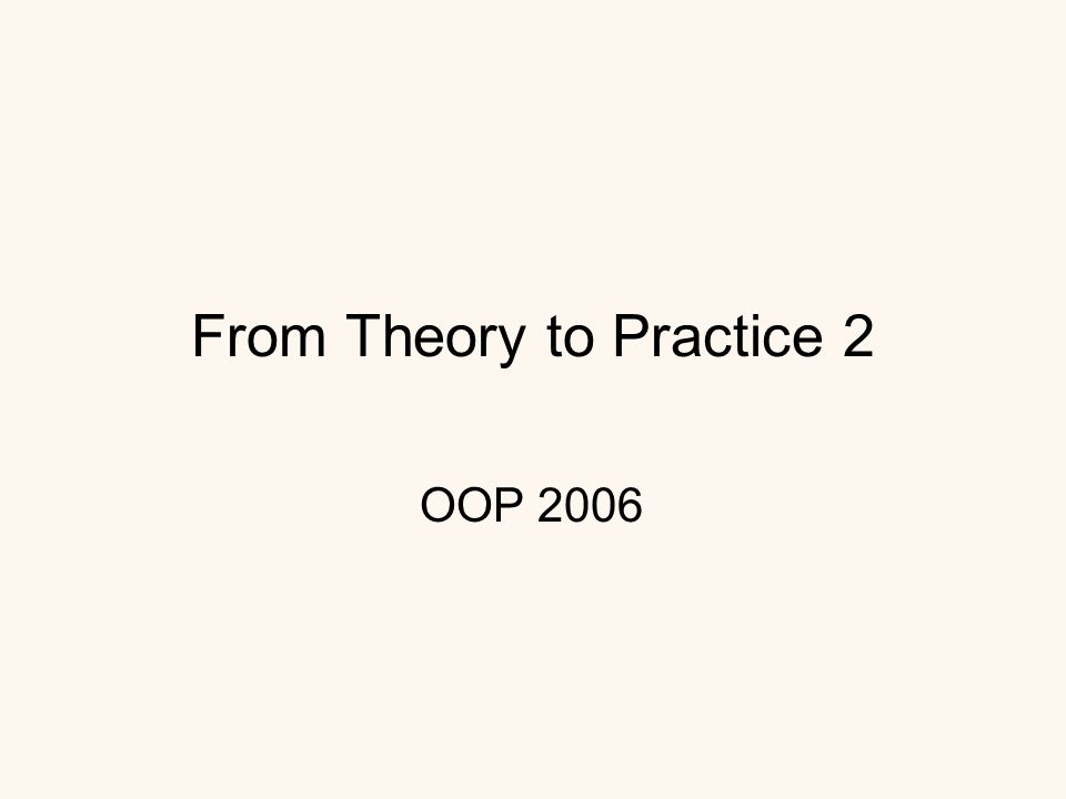 From Theory to Practice 2 OOP 2006