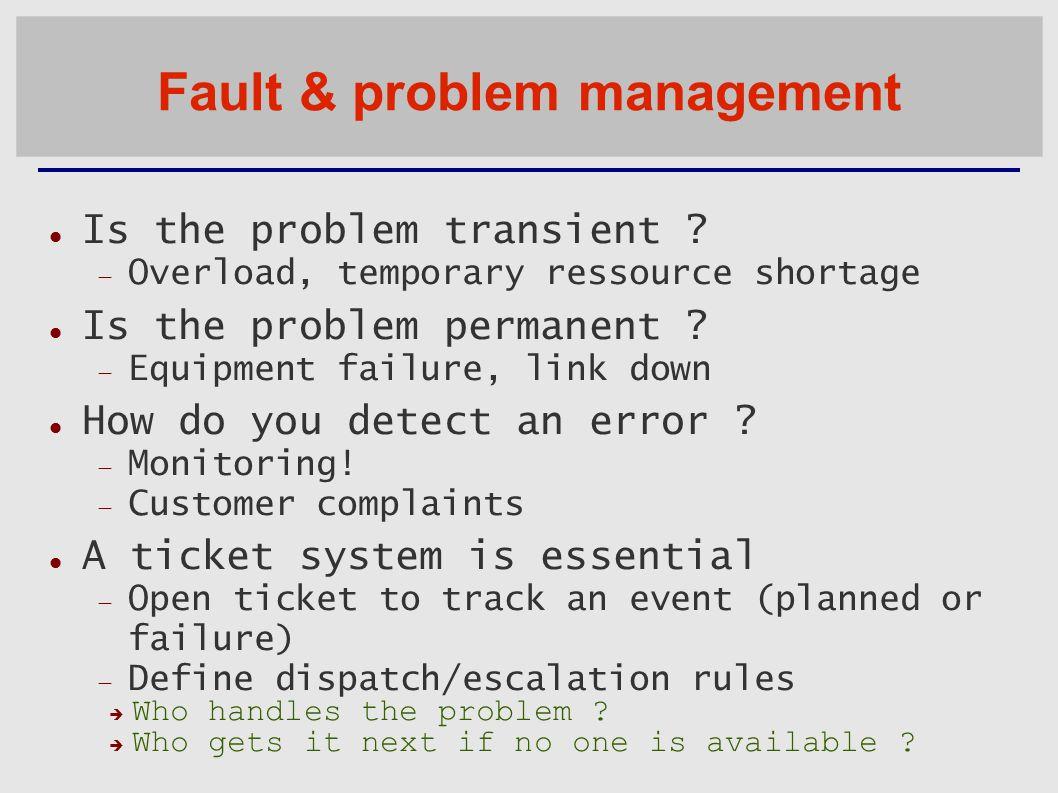 Fault & problem management Is the problem transient .