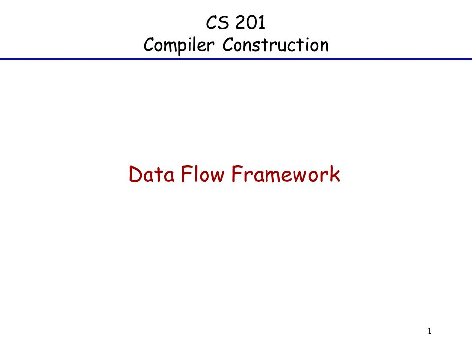 1 CS 201 Compiler Construction Data Flow Framework