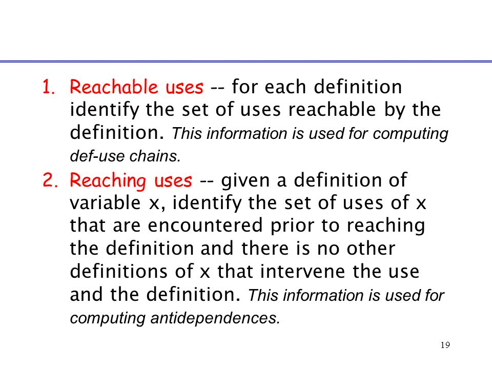 19 1.Reachable uses -- for each definition identify the set of uses reachable by the definition.