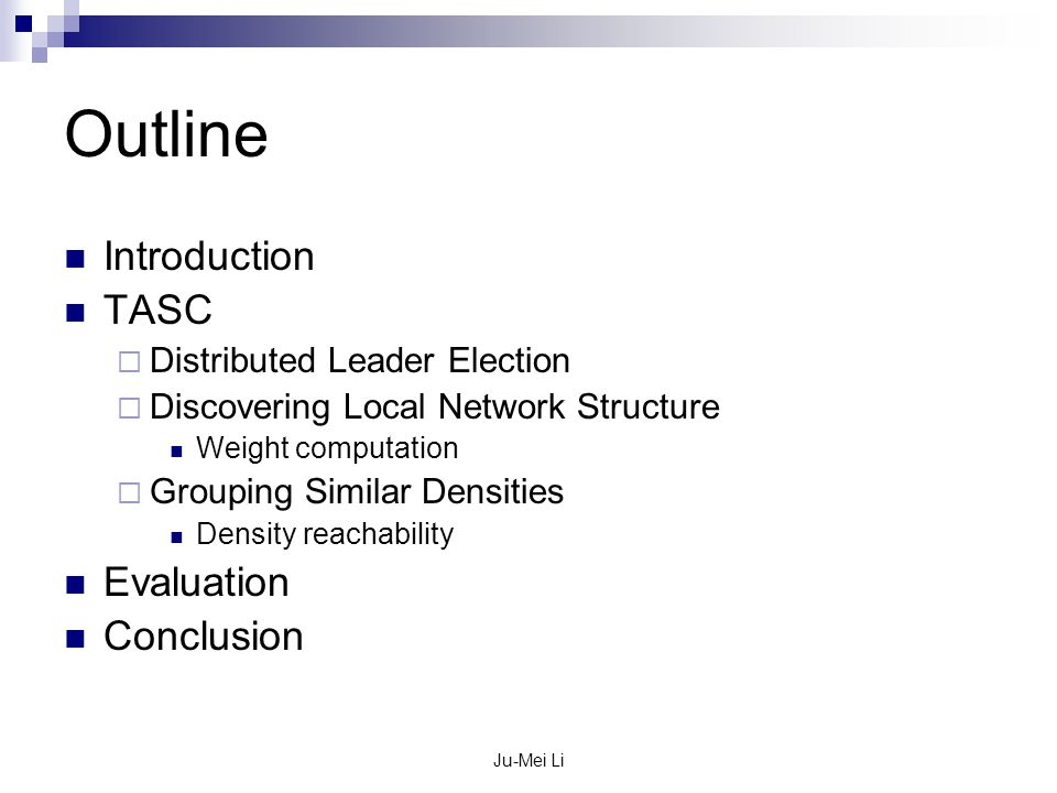 Ju-Mei Li Outline Introduction TASC  Distributed Leader Election  Discovering Local Network Structure Weight computation  Grouping Similar Densitie