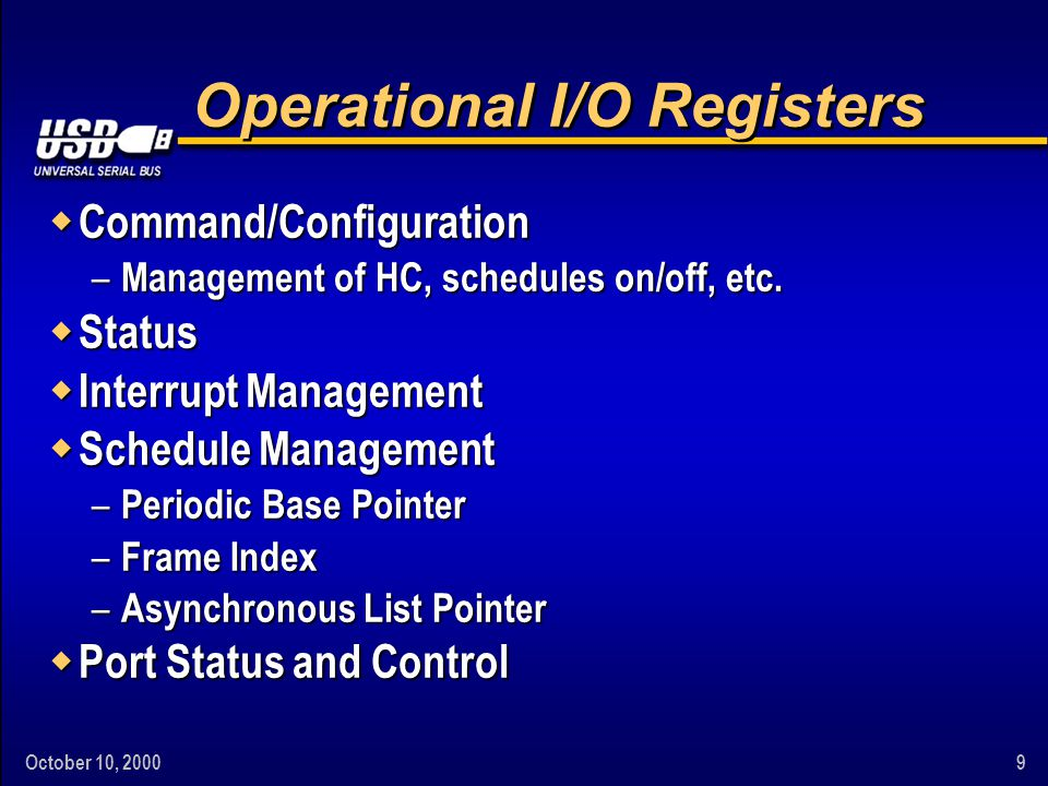 October 10, 20009 Operational I/O Registers w Command/Configuration – Management of HC, schedules on/off, etc. w Status w Interrupt Management w Sched