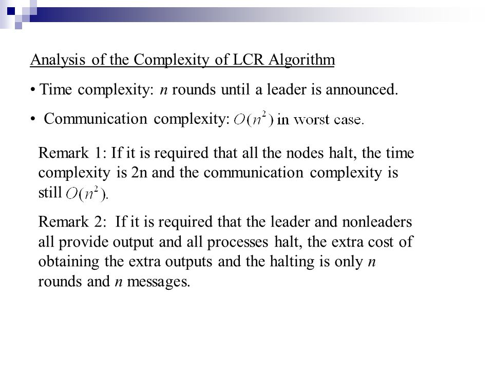 Analysis of the Complexity of LCR Algorithm Time complexity: n rounds until a leader is announced.