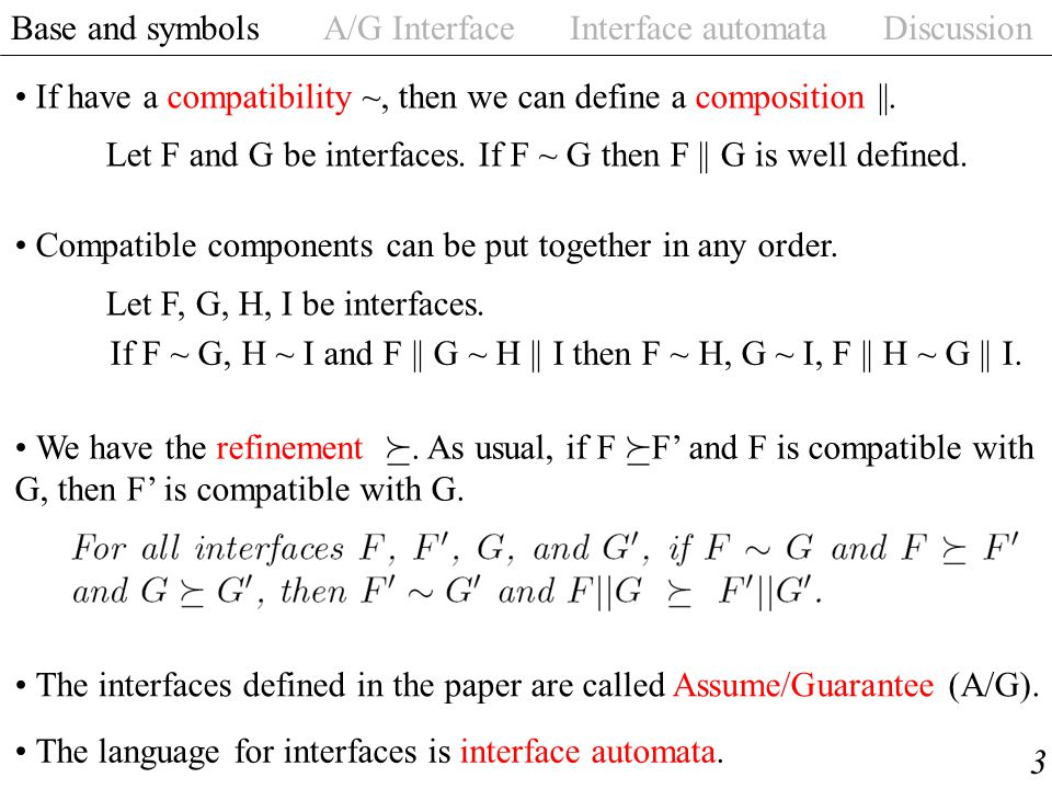 Base and symbols A/G Interface Interface automata Discussion 3 If have a compatibility ~, then we can define a composition ||.