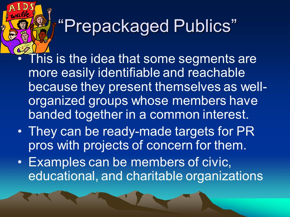 Prepackaged Publics Prepackaged Publics This is the idea that some segments are more easily identifiable and reachable because they present themselves as well- organized groups whose members have banded together in a common interest.