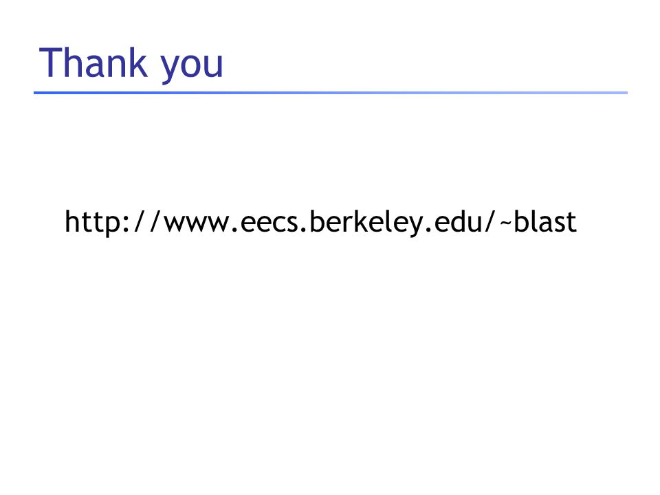 Thank you http://www.eecs.berkeley.edu/~blast