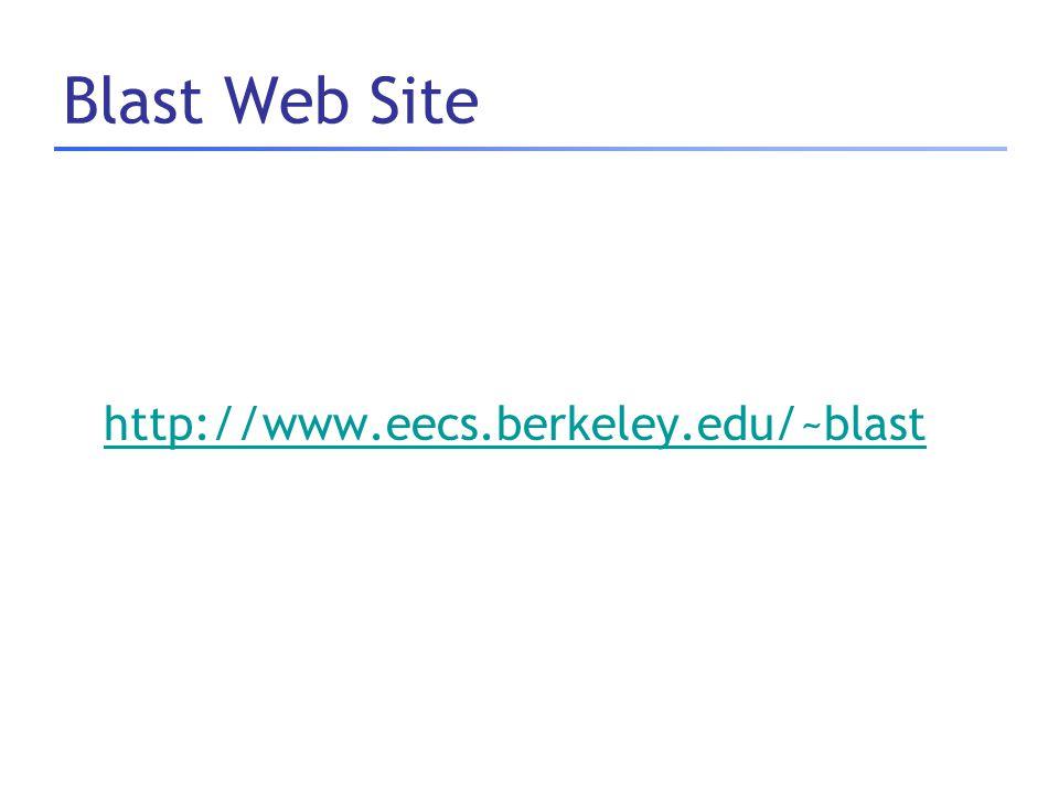 Blast Web Site http://www.eecs.berkeley.edu/~blast
