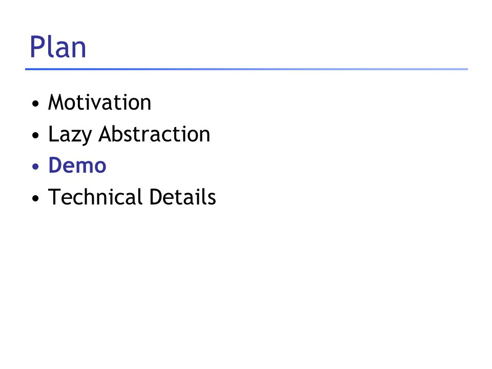 Plan Motivation Lazy Abstraction Demo Technical Details