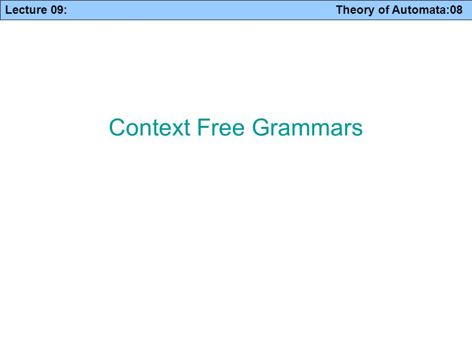Lecture 09: Theory of Automata:08 Context Free Grammars