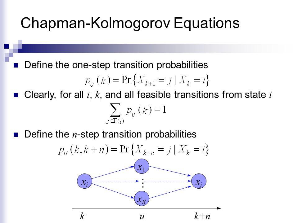 Chapman-Kolmogorov Equations xixi x1x1 xRxR … xjxj kuk+n Using total probability Using the memoryless property of Marckov chains Therefore, we obtain the Chapman-Kolmogorov Equation