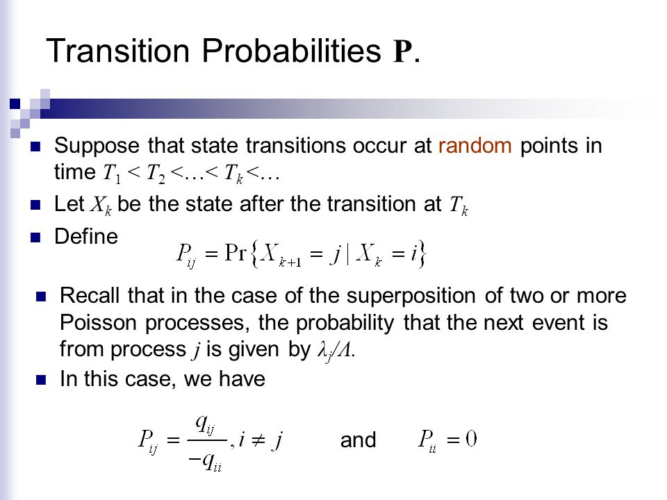 Transition Probabilities P. Recall that in the case of the superposition of two or more Poisson processes, the probability that the next event is from
