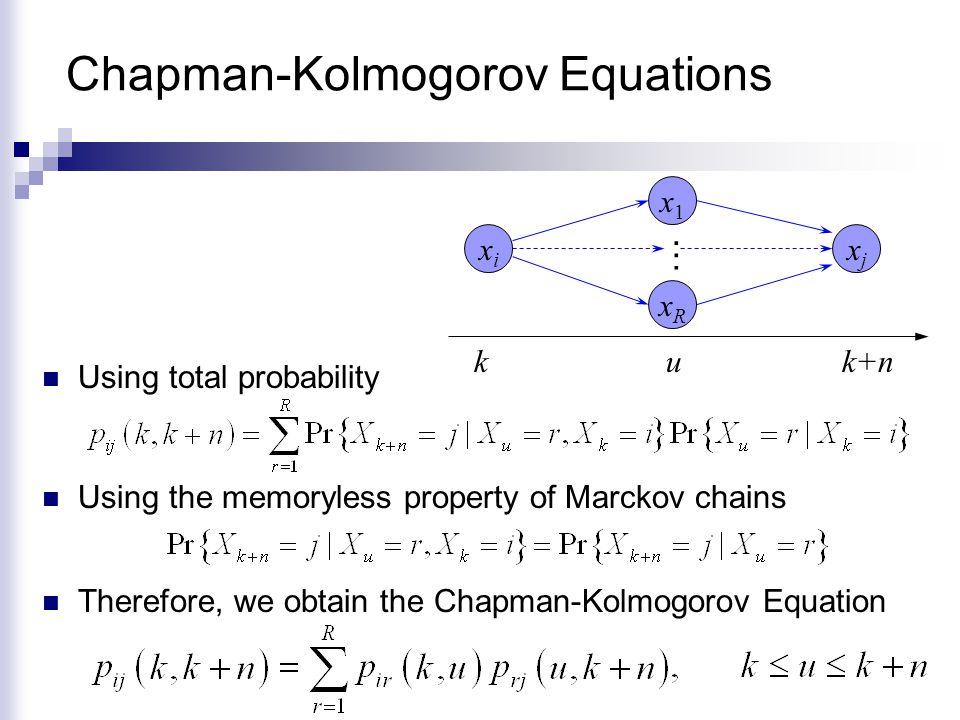 Matrix Form Define the matrix We can re-write the Chapman-Kolmogorov Equation Choose, u = k+n-1, then One step transition probability Forward Chapman- Kolmogorov