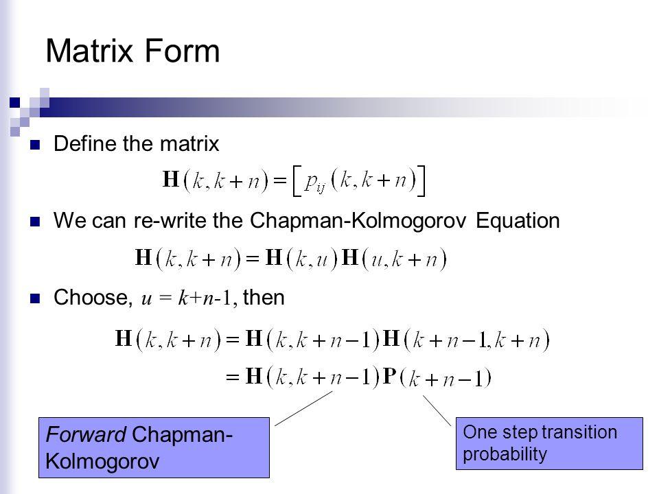 Matrix Form Choose, u = k+1, then One step transition probability Backward Chapman- Kolmogorov
