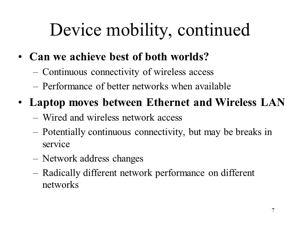 7 Device mobility, continued Can we achieve best of both worlds.