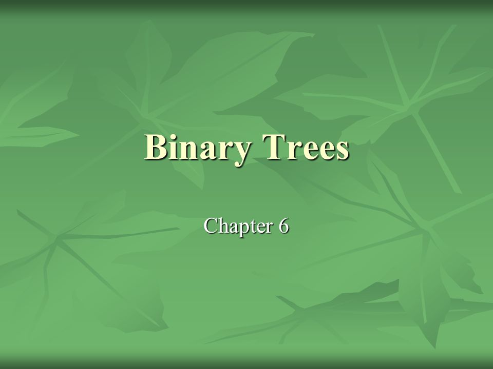 Binary Trees Chapter 6