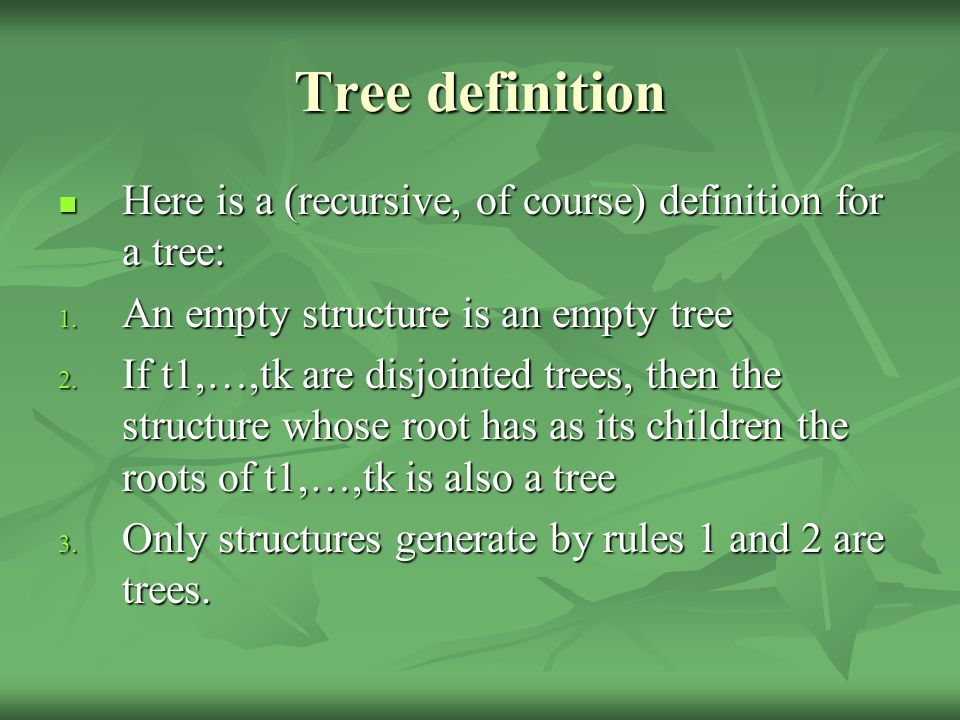 Tree definition Here is a (recursive, of course) definition for a tree: Here is a (recursive, of course) definition for a tree: 1.