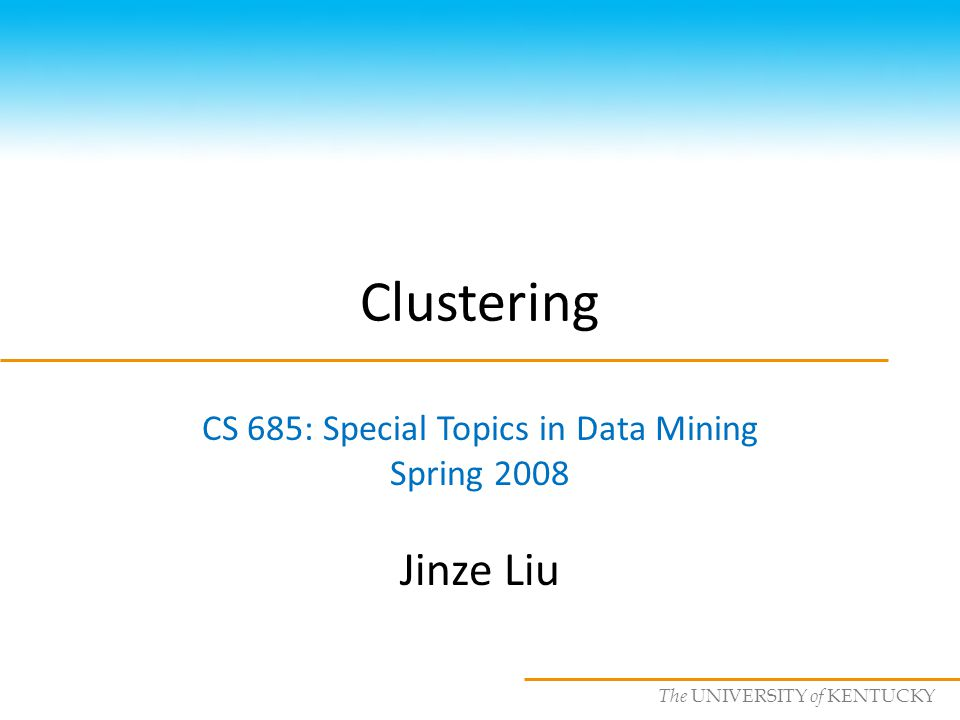 CS685 : Special Topics in Data Mining, UKY Outline What is clustering Partitioning methods Hierarchical methods Density-based methods Grid-based methods Model-based clustering methods Outlier analysis
