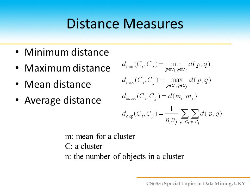 CS685 : Special Topics in Data Mining, UKY Drawback of Distance-based Methods Hard to find clusters with irregular shapes Hard to specify the number of clusters Heuristic: a cluster must be dense