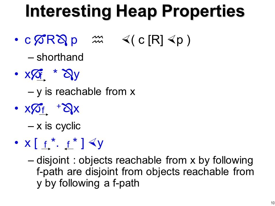 10 Interesting Heap Properties c  R  p   ( c [R]  p ) –shorthand x  *  y –y is reachable from x x  +  x –x is cyclic x [ *.