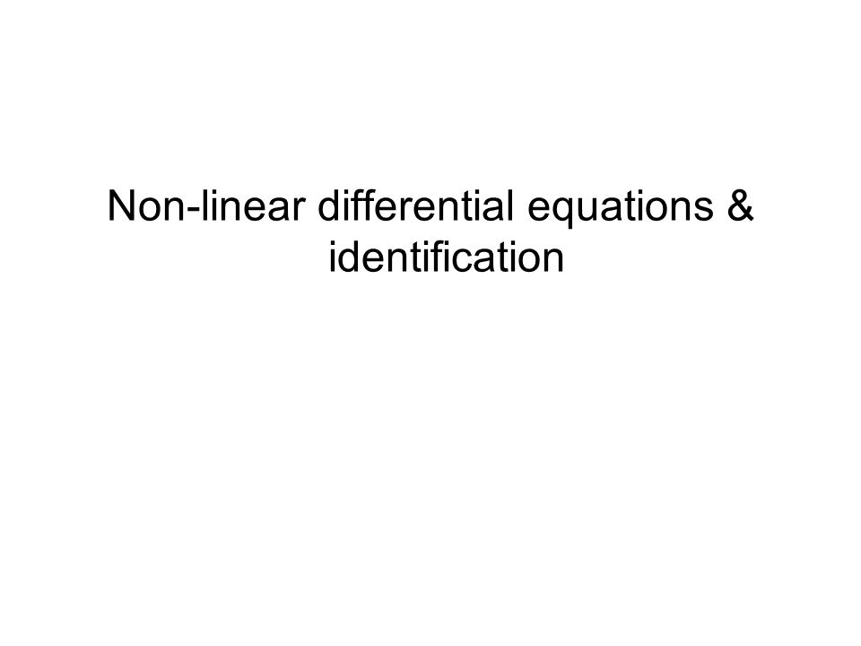 Non-linear differential equations & identification