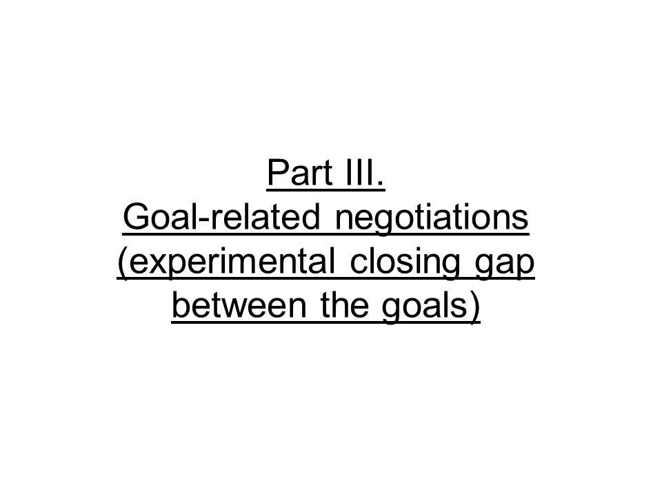 Part III. Goal-related negotiations (experimental closing gap between the goals)