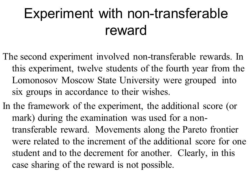 Experiment with non-transferable reward The second experiment involved non-transferable rewards.