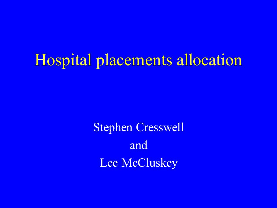 Hospital placements allocation Stephen Cresswell and Lee McCluskey