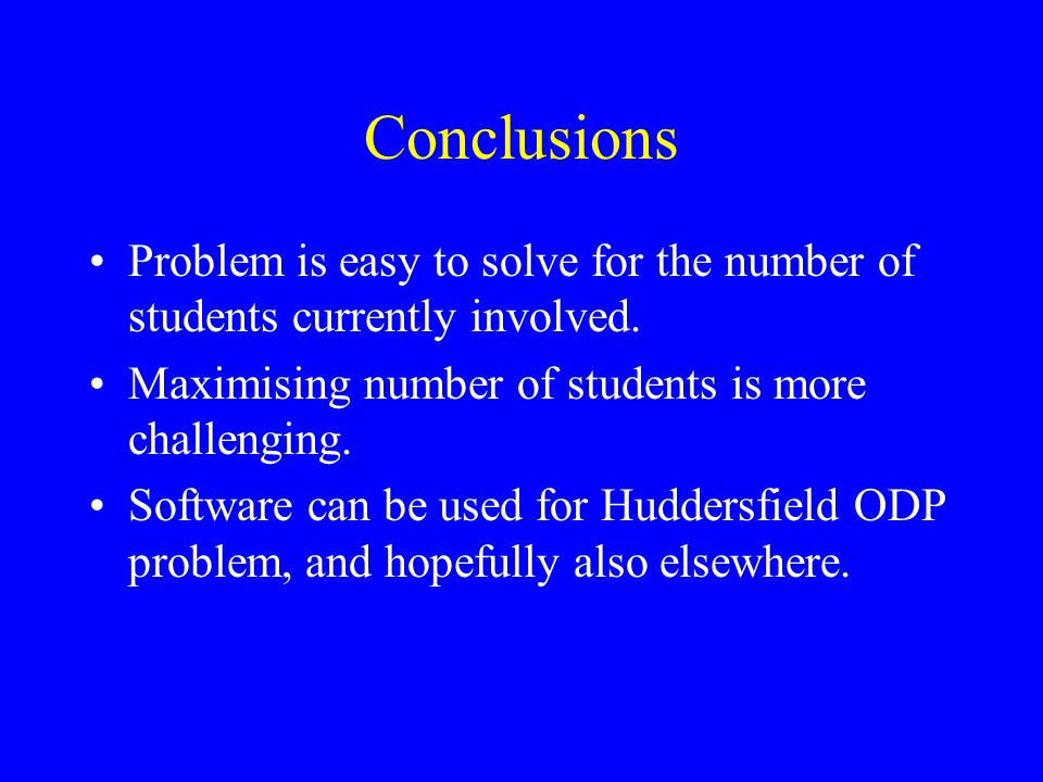 Conclusions Problem is easy to solve for the number of students currently involved.