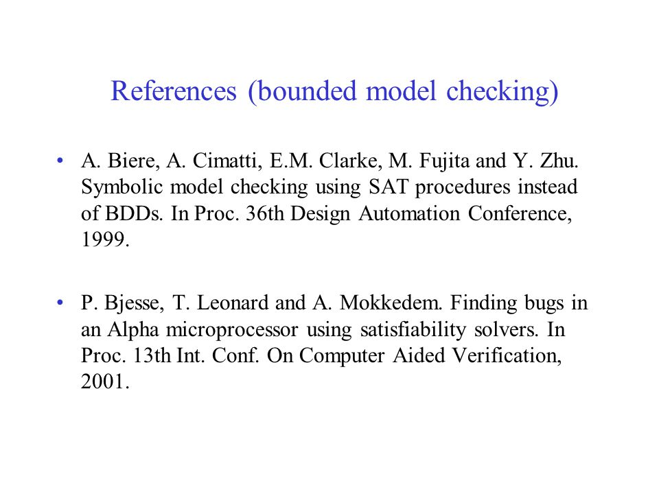 References (bounded model checking) A. Biere, A. Cimatti, E.M.