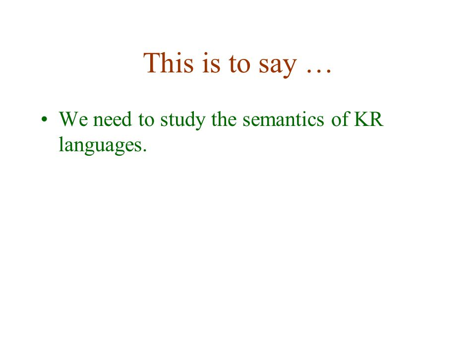 This is to say … We need to study the semantics of KR languages.
