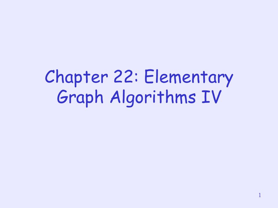 1 Chapter 22: Elementary Graph Algorithms IV