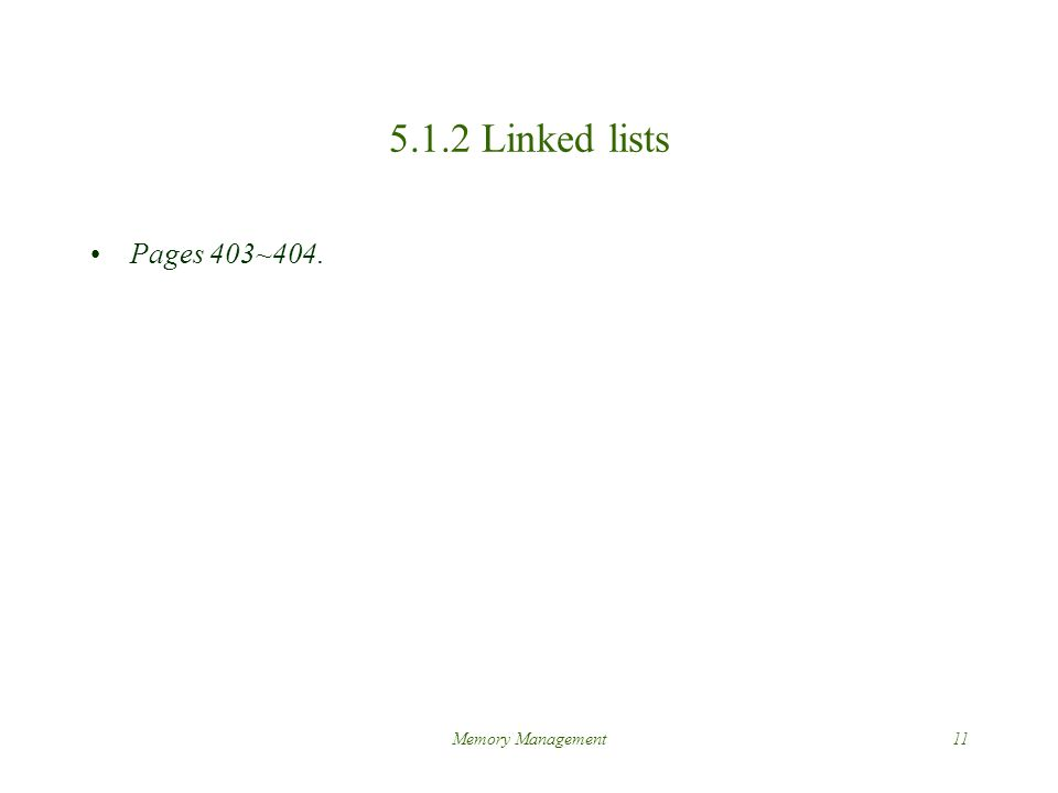 Memory Management11 5.1.2 Linked lists Pages 403~404.