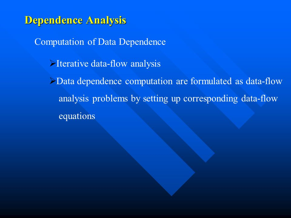 Dependence Analysis Computation of Data Dependence   Iterative data-flow analysis   Data dependence computation are formulated as data-flow analysis problems by setting up corresponding data-flow equations