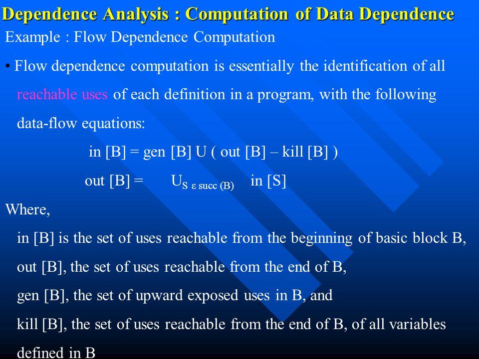 Dependence Analysis : Computation of Data Dependence Example : Flow Dependence Computation Flow dependence computation is essentially the identificati