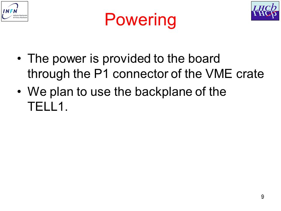 9 Powering The power is provided to the board through the P1 connector of the VME crate We plan to use the backplane of the TELL1.