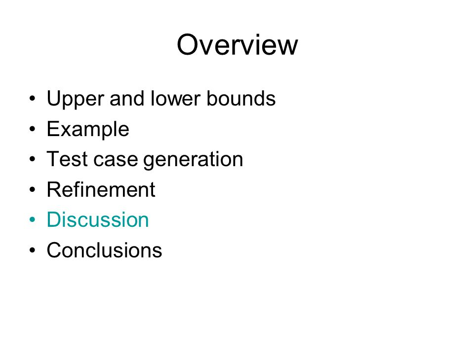 Overview Upper and lower bounds Example Test case generation Refinement Discussion Conclusions