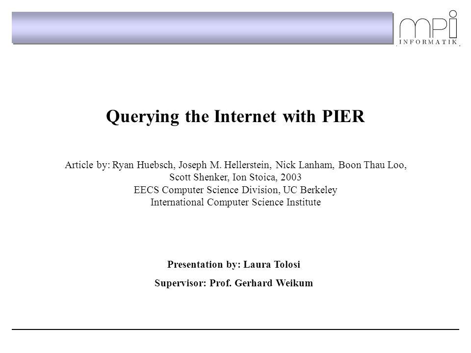Querying the Internet with PIER Article by: Ryan Huebsch, Joseph M. Hellerstein, Nick Lanham, Boon Thau Loo, Scott Shenker, Ion Stoica, 2003 EECS Comp