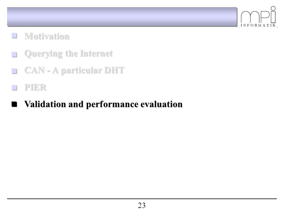 Motivation Querying the Internet CAN - A particular DHT PIER Validation and performance evaluation 23